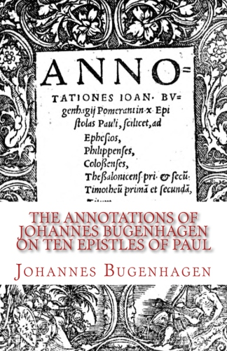 Bugenhagen, Johannes: The Annotations of Johannes Bugenhagen on Ten Epistles of Paul