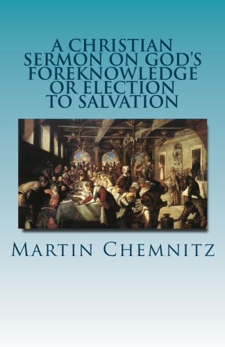 Chemnitz, Martin: A Christian Sermon on God's Foreknowledge or Election to Salvation