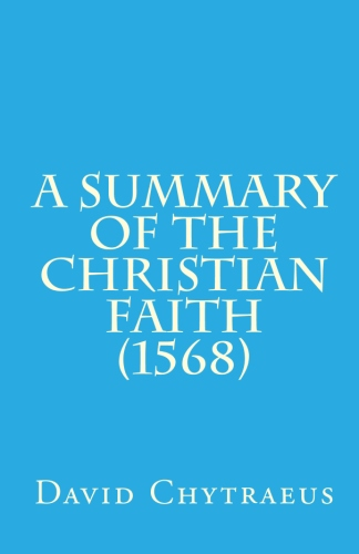 Chytraeus, David: A Summary of the Christian Faith (1568)