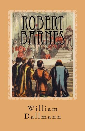 Dallmann, William: Robert Barnes-English Lutheran Martyr
