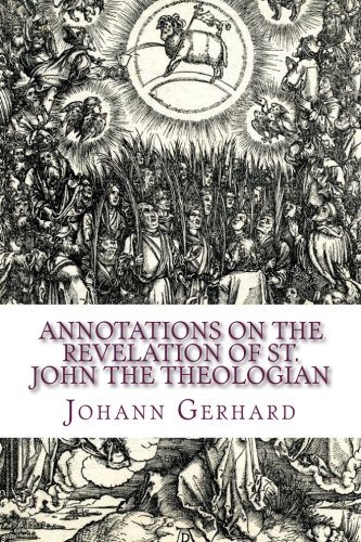 Gerhard, Johann: Annotations on the Revelation of St. John the Theologian