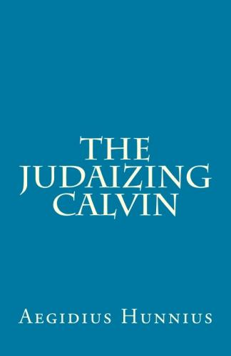 Hunnius, Aegidius: The Judaizing Calvin