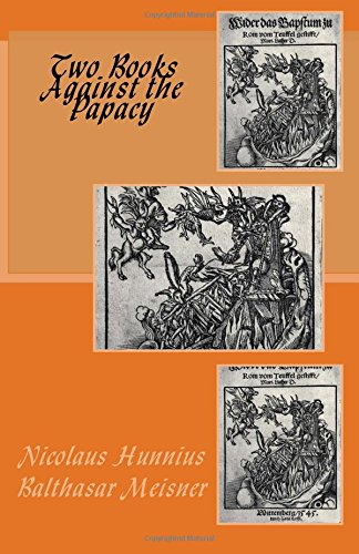 Hunnius, Nicolaus, and Meisner, Balthasar: Two Books Against the Papacy