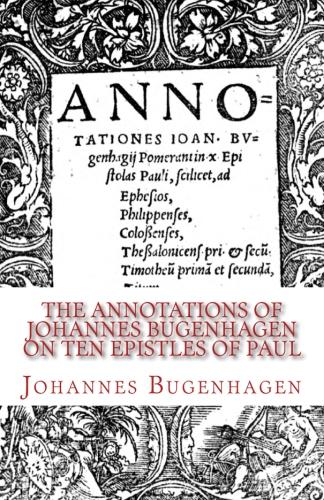 Bugenhagen, Johannes: The Annotations of Johannes Bugenhagen on Ten Epistles of Paul
