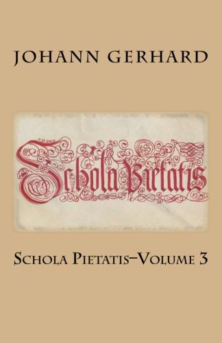 Gerhard, Johann: Schola Pietatis: Volume 3