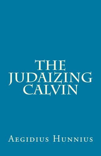 Hunnius, Aegidius: The Judaizing Calvin