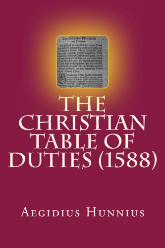 Hunnius, Aegidius: The Christian Table of Duties