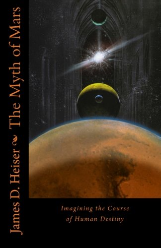 Heiser, James: The Myth of Mars: Imagining the Course of Human Destiny
