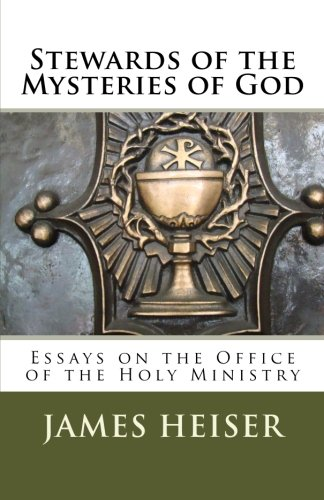 Heiser, James: Stewards of the Mysteries of God: Essays on the Office of the Holy Ministry