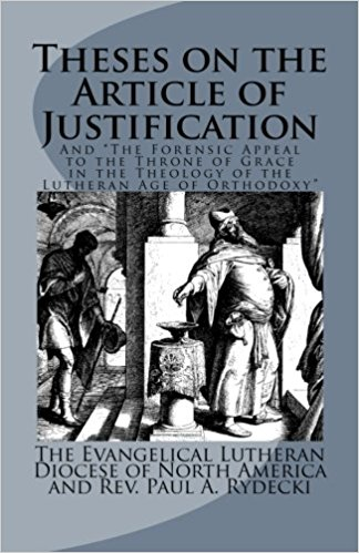 ELDoNA and Rydecki, Paul: Theses on the Article of Justification: and The Forensic Appeal to the Throne of Grace in the Theology of the Lutheran Age of Orthodoxy